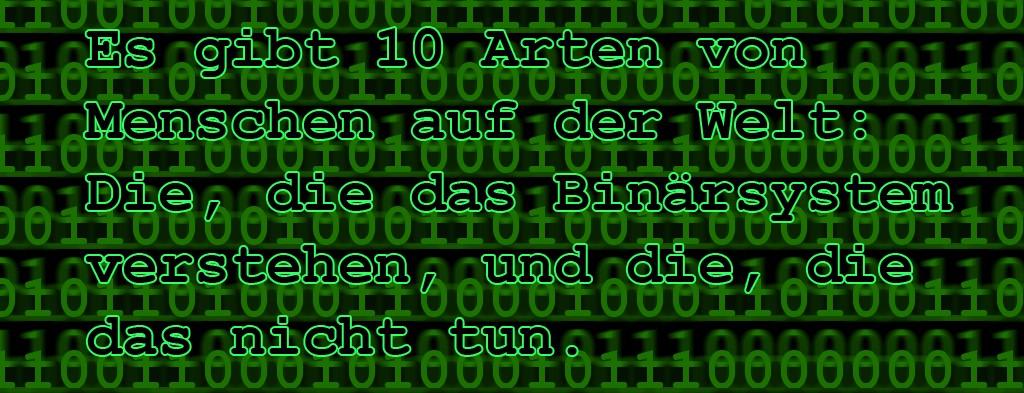 """Einsen und Nullen und darüber gelegt der Text: """"Es gibt 10 (eins null) Arten von Menschen: Die, die das Binärsystem verstehen, und die, die das nicht tun."""""""