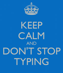 Keep Calm and Don't Stop Typing