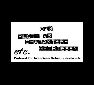 etc023: Plot- vs. charaktergetriebene Geschichten