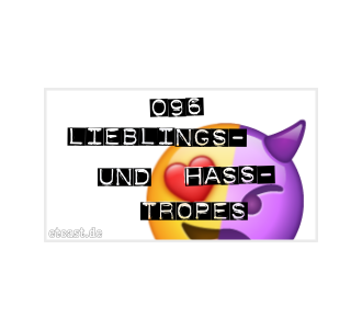 etc096: Lieblings- und Hass-Tropes